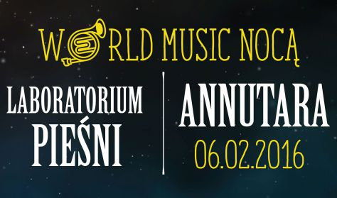 World Music Nocą - Laboratorium Pieśni | Annutara