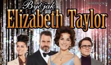 BYĆ JAK ELIZABETH TAYLOR - spektakl