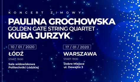 Koncert Zimowy. Paulina Grochowska, Kuba Jurzyk, Golden Gate String Quartet